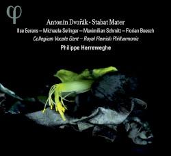Stabat Mater by Antonín Dvořák ;   Ilse Eerens ,   Michaela Selinger ,   Maximilian Schmitt ,   Florian Boesch ,   Collegium Vocale Gent ,   Royal Flemish Philharmonic ,   Philippe Herreweghe