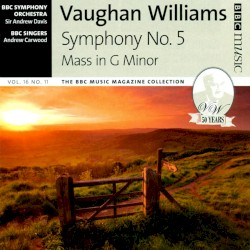 BBC Music, Volume 16, Number 11: Symphony no. 5 / Mass in G minor by Ralph Vaughan Williams ;   BBC Symphony Orchestra ,   Sir Andrew Davis ,   BBC Singers ,   Andrew Carwood