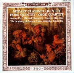 Clarinet Quintet / Horn Quintet / Oboe Quintet by Mozart ;   Antony Pay ,   Michael Thompson ,   Stephen Hammer ,   Academy of Ancient Music Chamber Ensemble