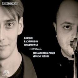 Cello Sonatas by Borodin ,   Rachmaninov ,   Shostakovich ;   Alexander Chaushian ,   Yevgeny Sudbin